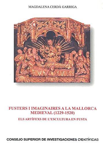 Fusters i imaginaires a la Mallorca medieval (1229-1520). Els artifexs de l'escultura en fusta - Cerdà Garriga, Magdalena
