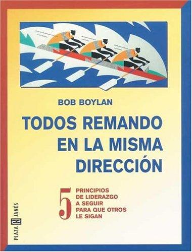 9788401012631: Todos Remando En La Misma Direccion (Get Everyone in Your Boat Rowing in the Same Direction: 50 Leadership Principles to Follow so Others Will Follow You)