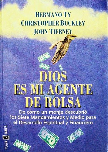 Dios es mi agente de bolsa (Spanish Edition): Buckley, Christopher; Ty, Hermano; Tierney, John