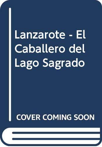 Lanzarote - El Caballero del Lago Sagrado (Spanish Edition) (8401014069) by Rosalind Miles