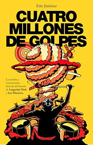 9788401018886: Cuatro millones de golpes: La insólita y emocionante historia del batería de Lagartija Nick y Los Planetas (Obras diversas)