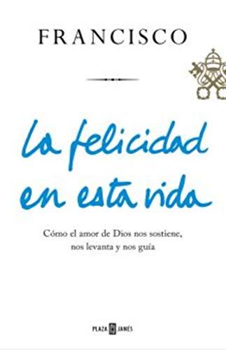 9788401021817: La felicidad en esta vida: Cómo el amor de Dios nos sostiene, nos levanta y nos guía (Obras diversas)