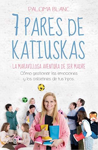 9788401022081: 7 pares de katiuskas: la maravillosa aventura de ser madre: Cómo gestionar las emociones y los calcetines de tus hijos (Obras diversas)
