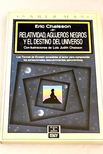 Relatividad, agujeros negros y el destino del Universo. Traducción de Neus Gali. (8401240220) by Eric.- CHAISSON