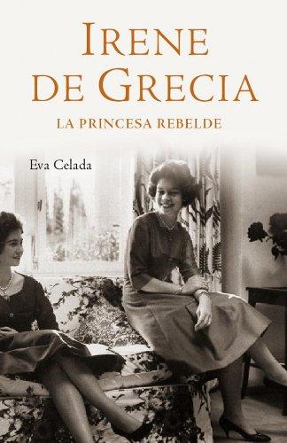 9788401305450: Irene de Grecia / Irene of Greece: La princesa rebelde / The Rebel Princess (Spanish Edition)