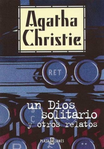 Un Dios Solitario y Otros Relatos (Spanish Edition): Agatha Christie