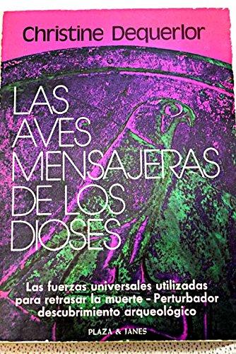 9788401331794: LAS AVES MENSAJERAS DE LOS DIOSES. Las fuerzas universales utilizadas para retrasar la muerte. Perturbador descubrimiento arqueológico.