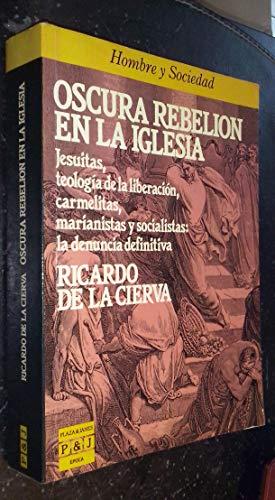 9788401333415: Oscura rebelión en la iglesia : jesuitas, teología de la liberación, carmelitas, marianistas y socialistas : la denuncia definitiva