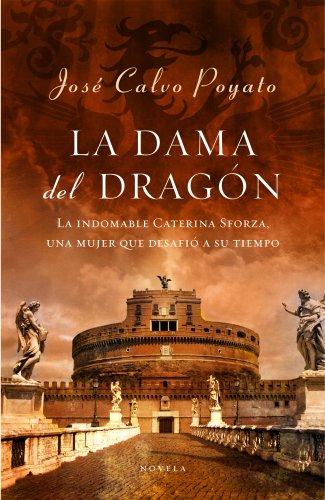 La dama del dragón. La indomable Caterina Sforza, una mujer que desafió al Mundo . - CALVO POYATO, JOSE