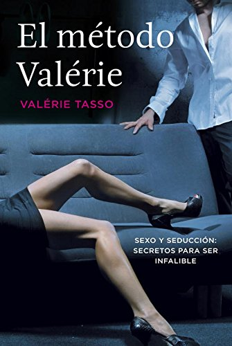 9788401346576: El método Valérie: Sexo y seducción: secretos para ser infalible (Obras diversas)