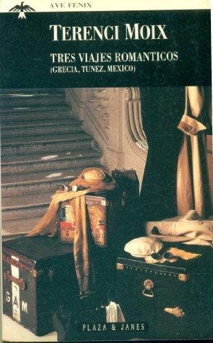 9788401351617: Tres viajes románticos: Grecia-Túnez-México (Biografías y memorias)