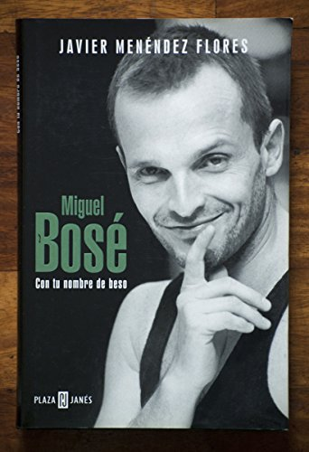 9788401378560: Miguel Bose: Con tu nombre de beso (Biografia-Memo) (Spanish Edition)