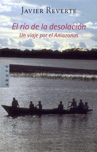 9788401378911: El rio de la desolacion / The river of desolation (Arete Ensayo) (Spanish Edition)