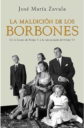 9788401379697: La maldicion de los borbones. De la locura de Felipe V a la encrucijada de Felipe VI (Spanish Edition)