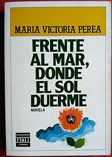 9788401380303: Frente al mar, donde el sol duerme (Plaza & Janés/literaria) (Spanish Edition)