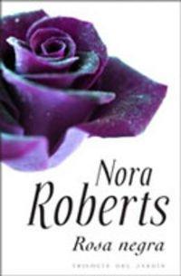 ROSA NEGRA. TRILOGIA DEL JARDIN - NORA ROBERTS
