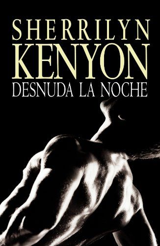 9788401382765: Desnuda la noche / Unleash The Night (Los Cazadores Oscuros / Dark-hunters) (Spanish Edition)