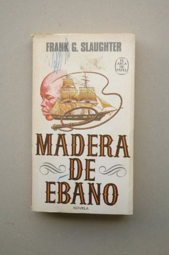 9788401410970: Madera de ébano / Frank G. Slaughter ; [traducción de Fernando González]