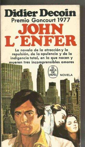 9788401411700: John L'Enfer. La novela de la atracción y la repulsión, de la opulencia y de la indigencia total, en la que nacen y mueren tres incomprensibles amores