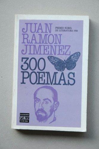 Trescientos poemas: Juan Ramon Jimenez