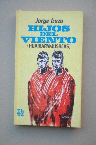 Hijos del Viento (Huairapamushcas): Novela (Spanish Edition): Icaza, Jorge