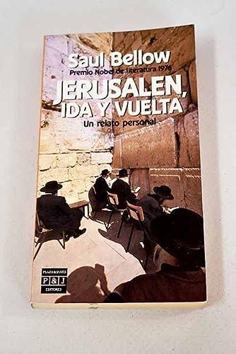 Jerusalén, ida y vuelta. Un relato personal: Bellow, Saul (1915-2005)