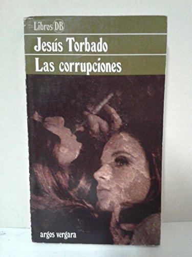 9788401460067: Las corrupciones. [Tapa blanda] by TORBADO, Jesús.-