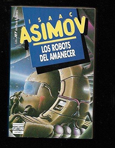 LOS ROBOTS DEL AMANECER. 6ª edición en: ASIMOV, Isaac