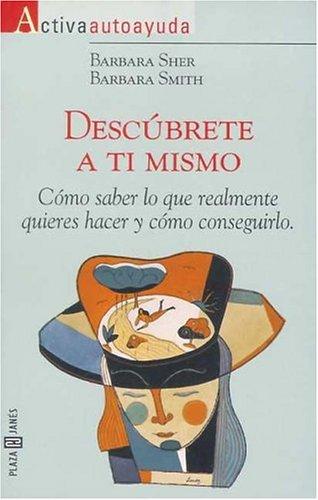 Descubrete a Ti Mismo: Como Saber Lo Que Realmente Quieres Hacer Y Como Consequirlo (8401520029) by Barbara Sher; Barbara Smith