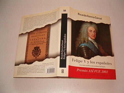 9788401530562: Felipe V y los españoles (premio asi fue 2002) (Así fue : la historia rescatada)