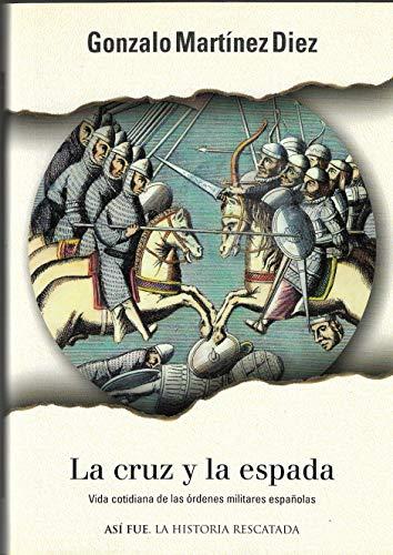 9788401530586: La cruz y la espada: Vida cotidiana de las órdenes militares españolas (Así fue)