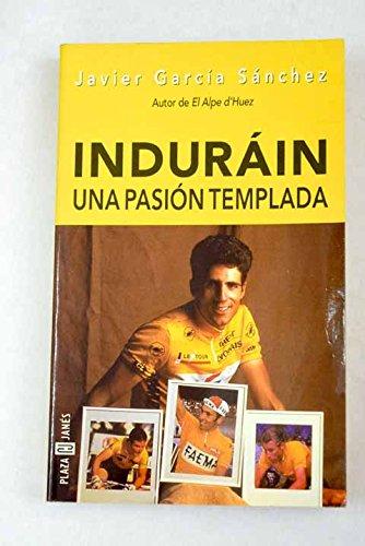 9788401540509: Indurain pasion templada