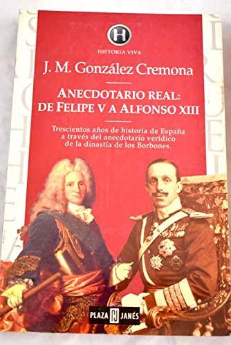Anecdotario real: De Felipe V a Alfonso: Juan Manuel Gonzalez