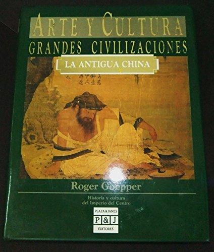 LA ANTIGUA CHINA. Historia y cultura del: GOEPPER, Roger