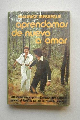 9788401805240: Aprendamos de nuevo a amar / Maurice Mességué ; [traducción de Ramón Margalef]