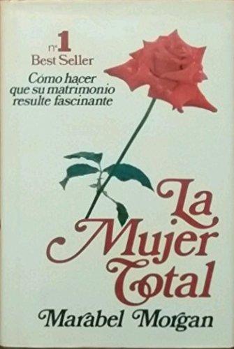 9788401805325: La Mujer Total: Cómo Hacer que su Matrimonio Resulte Fascinante