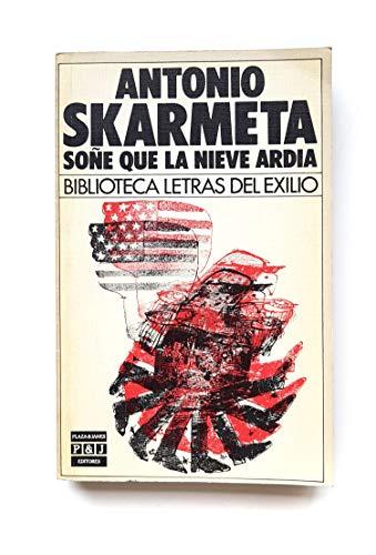 Sone Que La Nieva Ardia: Biblioteca Letras Del Exilio (Spanish Edition): Skarmeta, Antonio