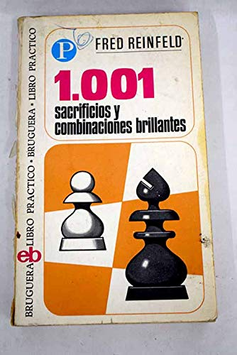 1001 Sacrificios y Combinaciones Brillantes (español): Fred Reinfeld