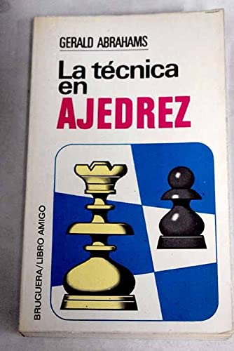 9788402033031: La técnica en ajedrez / Gerald Abrahams ; [traducción M. Giménez Sales]