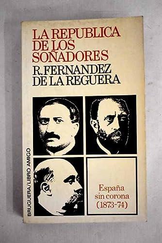 9788402050014: La república de los soñadores: [España sin corona, 1873-74] (Libro amigo ; 453) (Spanish Edition)