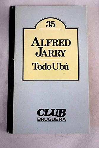 Todo Ubu - By Alfred Jarry: Alfred Jarry
