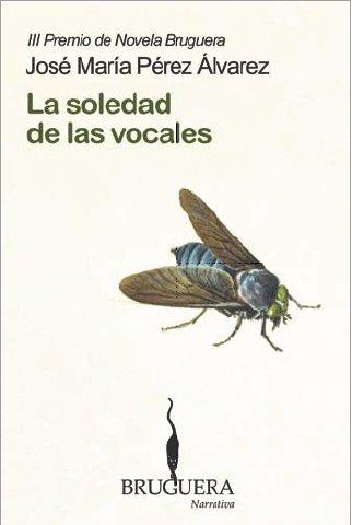 Soledad de las vocales, La (Premio de Novela Bruguera) (Spanish Edition): Alvarez, Jose Maria Perez