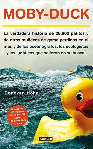 9788403012097: Moby-Duck: La verdadera historia de 28.800 patitos y de otros muñecos de goma perdidos en e (Punto de mira)