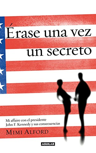 9788403012882: Érase una vez un secreto (Once upon a secret): Mi affaire con el presidente John F. Kennedy y sus consecuencias (AGUILAR)