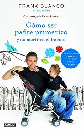 9788403013070: Cómo ser padre primerizo y no morir en el intento: Anécdotas, trucos y consejos para aquellos que se estrenan como papás (OTROS GENERALES AGUILAR.)