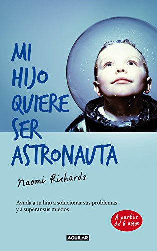 9788403013193: Mi hijo quiere ser astronauta: Ayuda a tu hijo a solucionar sus problemas y a superar sus miedos (Cuerpo y mente)