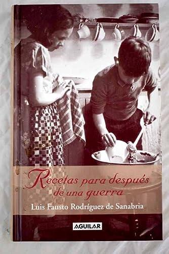 Recetas para despues de una guerra: Rodriguez de Sanabria,Luis