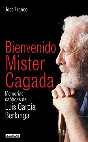 9788403095809: Bienvenido Mister Cagada : memorias caóticas de Luis García Berlanga (AGUILAR)