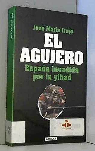 El agujero: España invadida por la Yihad: Irujo, José María