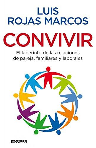 Convivir : el laberinto de las relaciones de pareja, familiares y laborales (OTROS GENERALES AGUILAR., Band 718012) - Rojas Marcos, Luis